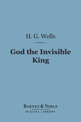 God the Invisible King (Barnes & Noble Digital Library)