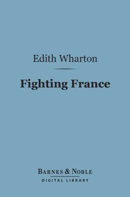 Fighting France: From Dunkerque to Belfort (Barnes & Noble Digital Library)