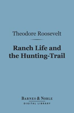 Ranch Life and the Hunting-Trail (Barnes & Noble Digital Library)