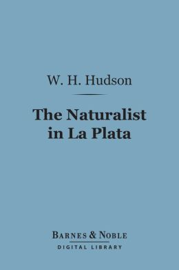 The Naturalist in La Plata (Barnes & Noble Digital Library)