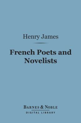French Poets and Novelists (Barnes & Noble Digital Library)