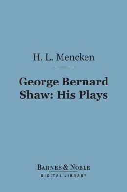 George Bernard Shaw: His Plays (Barnes & Noble Digital Library)