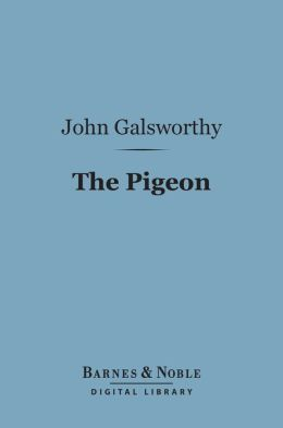 The Pigeon (Barnes & Noble Digital Library): A Fantasy in Three Acts