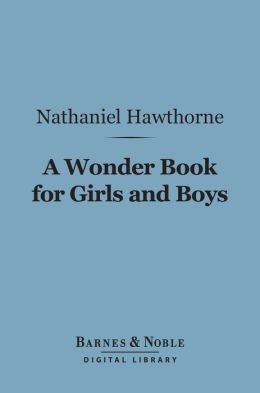 A Wonder Book for Girls and Boys (Barnes & Noble Digital Library)