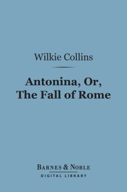Antonina, Or the Fall of Rome (Barnes & Noble Digital Library)