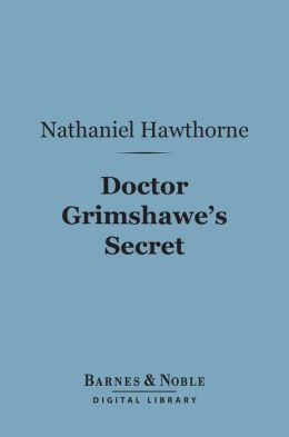Doctor Grimshawe's Secret (Barnes & Noble Digital Library): A Romance