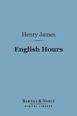 English Hours (Barnes & Noble Digital Library)