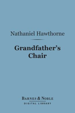 Grandfather's Chair (Barnes & Noble Digital Library): Or True Stories From New England