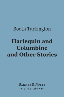 Harlequin and Columbine and Other Stories (Barnes & Noble Digital Library)
