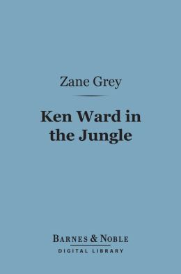 Ken Ward in the Jungle (Barnes & Noble Digital Library)