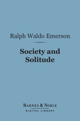 Society and Solitude (Barnes & Noble Digital Library)