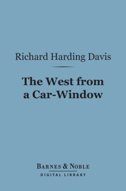 The West From a Car-Window (Barnes & Noble Digital Library)