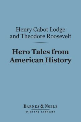 Hero Tales from American History (Barnes & Noble Digital Library)