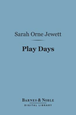 Play Days (Barnes & Noble Digital Library): A Book of Stories for Children