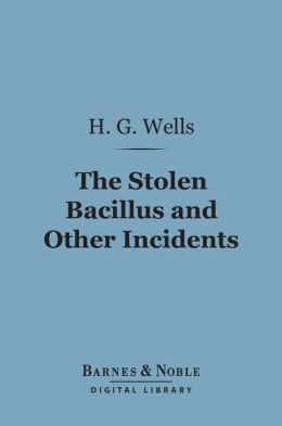 The Stolen Bacillus and Other Incidents (Barnes & Noble Digital Library)