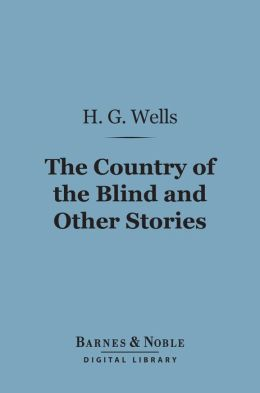 The Country of the Blind and Other Stories (Barnes & Noble Digital Library)