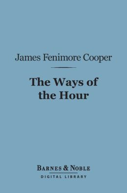 The Ways of the Hour (Barnes & Noble Digital Library)