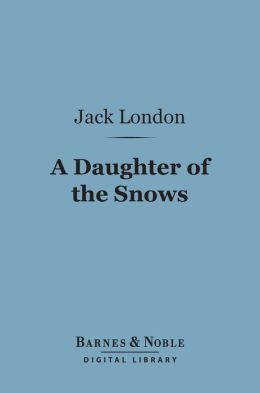 A Daughter of the Snows (Barnes & Noble Digital Library)