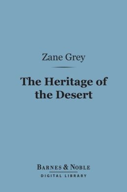 The Heritage of the Desert (Barnes & Noble Digital Library)