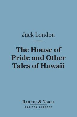 The House of Pride and Other Tales of Hawaii (Barnes & Noble Digital Library)