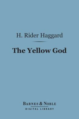 The Yellow God (Barnes & Noble Digital Library): An Idol of Africa