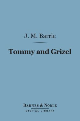 Tommy and Grizel (Barnes & Noble Digital Library)