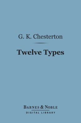 Twelve Types: A Book of Essays (Barnes & Noble Digital Library)