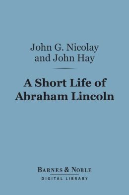 A Short Life of Abraham Lincoln (Barnes & Noble Digital Library)
