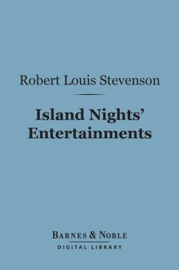 Island Nights' Entertainments (Barnes & Noble Digital Library): Eight Years of Trouble in Samoa