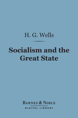 Socialism and the Great State (Barnes & Noble Digital Library)