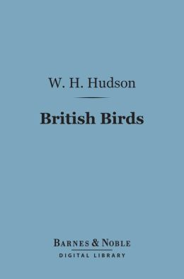 British Birds (Barnes & Noble Digital Library): With a Chapter on Structure and Class
