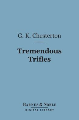 Tremendous Trifles (Barnes & Noble Digital Library)