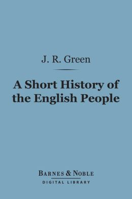 A Short History of the English People (Barnes & Noble Digital Library)