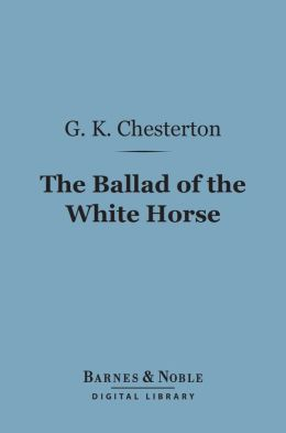 The Ballad of the White Horse (Barnes & Noble Digital Library)