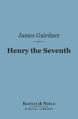 Henry the Seventh (Barnes & Noble Digital Library)
