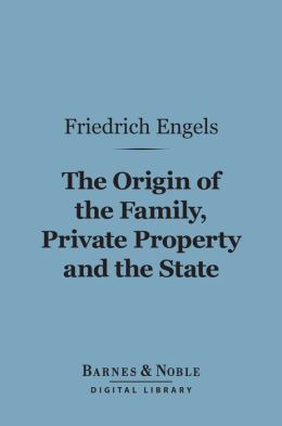The Origin of the Family, Private Property and the State (Barnes & Noble Digital Library)