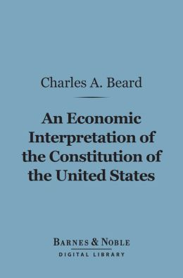 An Economic Interpretation of the Constitution of the United States (Barnes & Noble Digital Library)