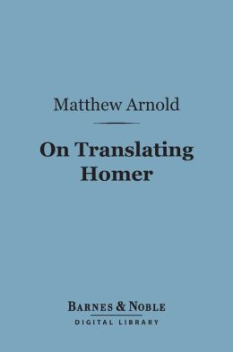 On Translating Homer (Barnes & Noble Digital Library)