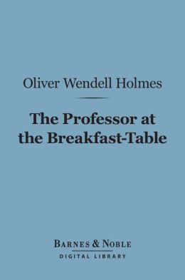 The Professor at the Breakfast-Table (Barnes & Noble Digital Library): With the Story of Iris