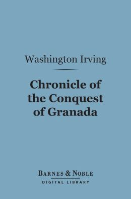 Chronicle of the Conquest of Granada (Barnes & Noble Digital Library)