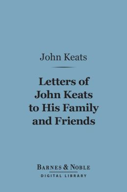 Letters of John Keats to his Family and Friends (Barnes & Noble Digital Library)