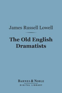 The Old English Dramatists (Barnes & Noble Digital Library)