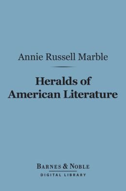 Heralds of American Literature (Barnes & Noble Digital Library): A Group of Patriot Writers of the Revolutionary and National