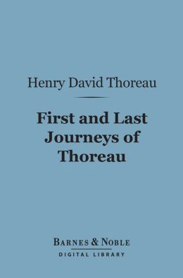 First and Last Journeys of Thoreau: (Barnes & Noble Digital Library): Lately Discovered Among His Unpublished Journals