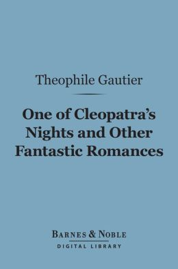 One of Cleopatra's Nights and Other Fantastic Romances (Barnes & Noble Digital Library)