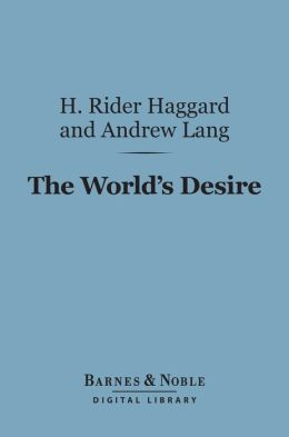 The World's Desire (Barnes & Noble Digital Library)