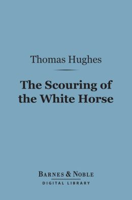 The Scouring of the White Horse (Barnes & Noble Digital Library): Or, The Long Vacation Ramble of a London Clerk