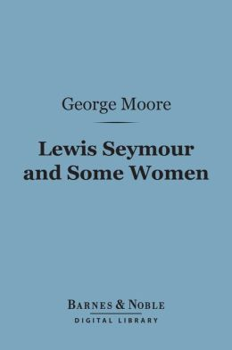Lewis Seymour and Some Women (Barnes & Noble Digital Library)