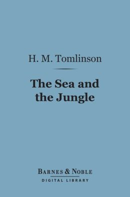 The Sea and the Jungle (Barnes & Noble Digital Library)