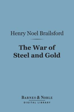 The War of Steel and Gold (Barnes & Noble Digital Library): A Study of the Armed Peace